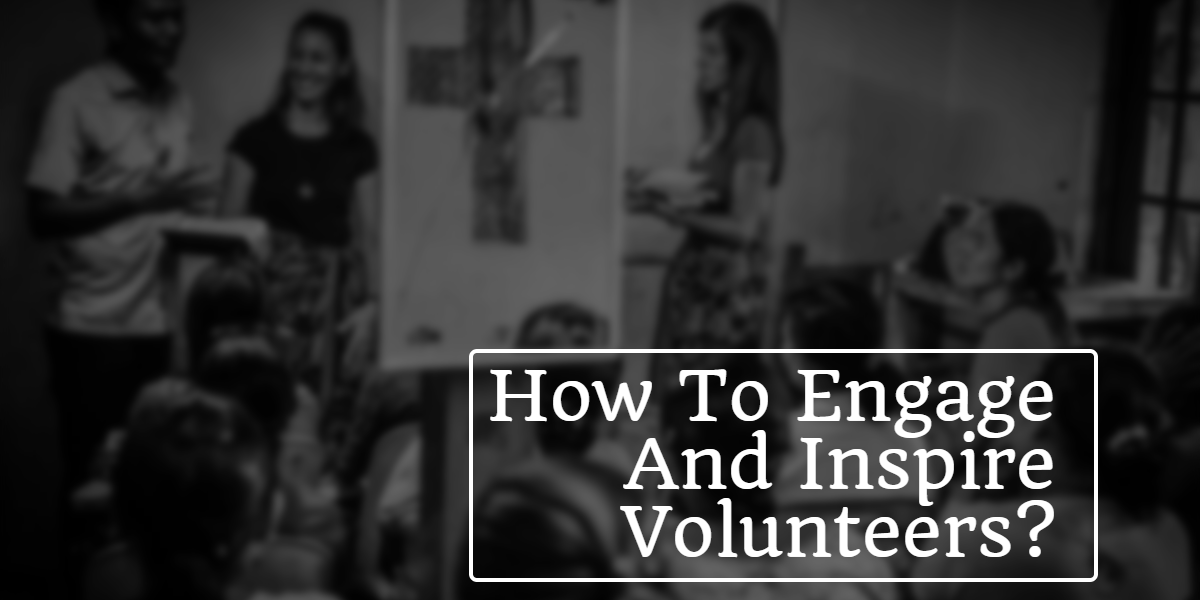 How To Engage And Inspire Volunteers