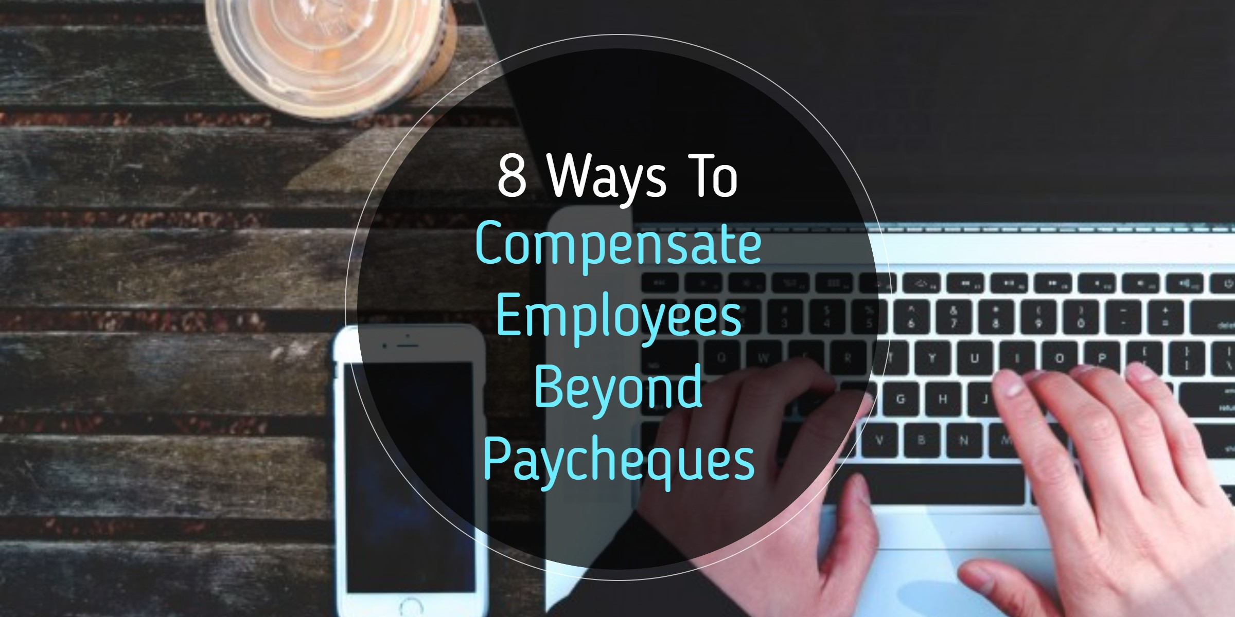 8 Ways To Compensate Employees Beyond Paycheques