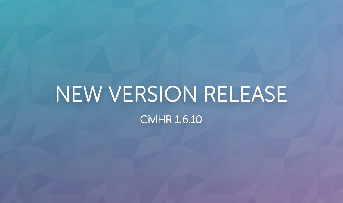 Announcing version 1.6.10 of CiviHR, the open source HR solution for non-profits